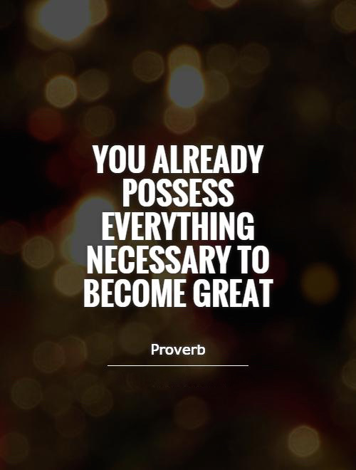 you-already-possess-everything-necessary-to-become-great-quote-1